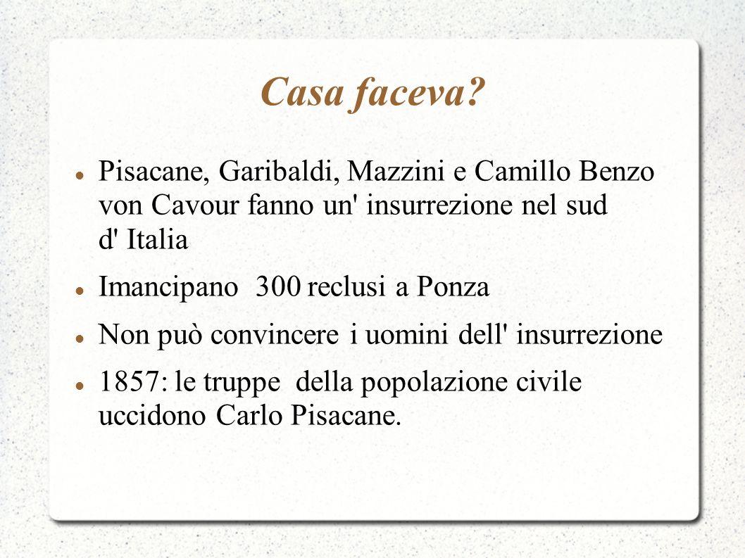 Casa faceva? Pisacane, Garibaldi, Mazzini e Camillo Benzo von Cavour fanno un' insurrezione nel sud d' Italia Imancipano 300 reclusi a Ponza Non può c
