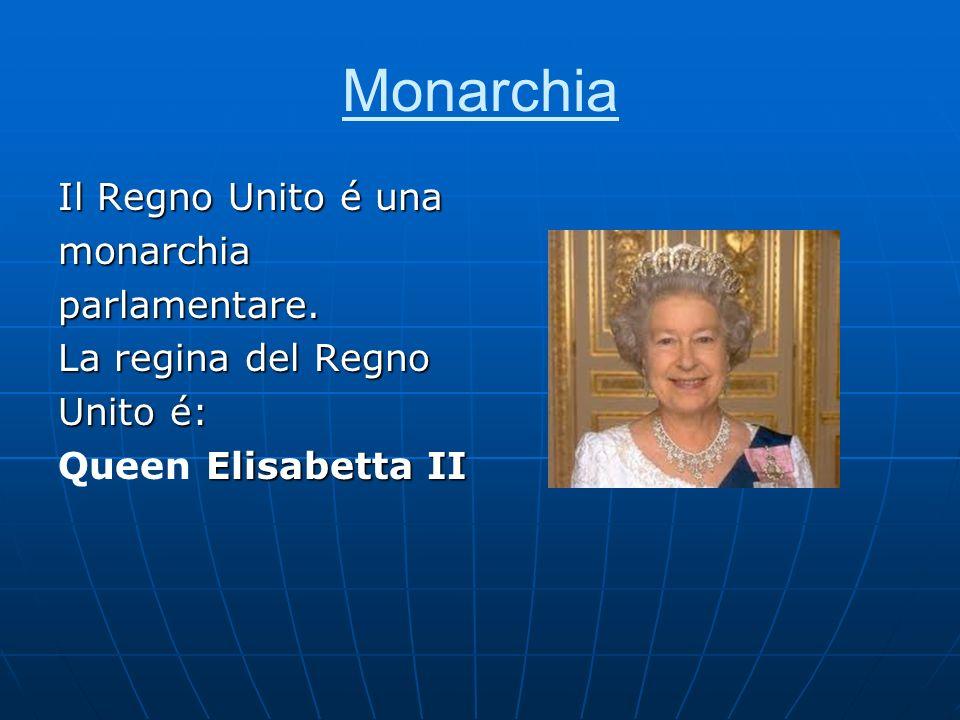 Monarchia Il Regno Unito é una monarchiaparlamentare. La regina del Regno Unito é: Elisabetta II Queen Elisabetta II