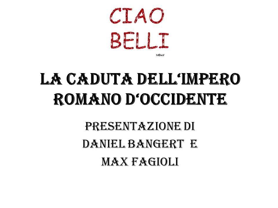 La caduta dellimpero romano doccidente Presentazione di Daniel bangert e Max fagioli
