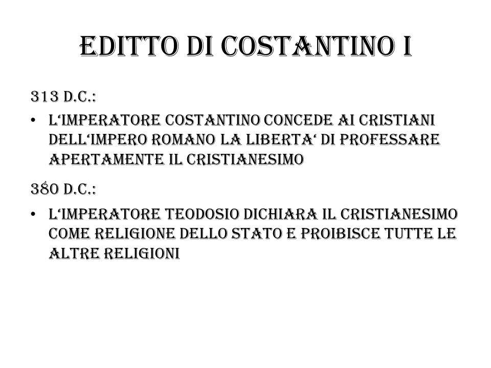 Editto di costantino I 313 d.c.: LIMPERATORE COSTANTINO concede AI CRISTIANI DELLimpero romano la liberta di professare apertamente il cristianesimo 3