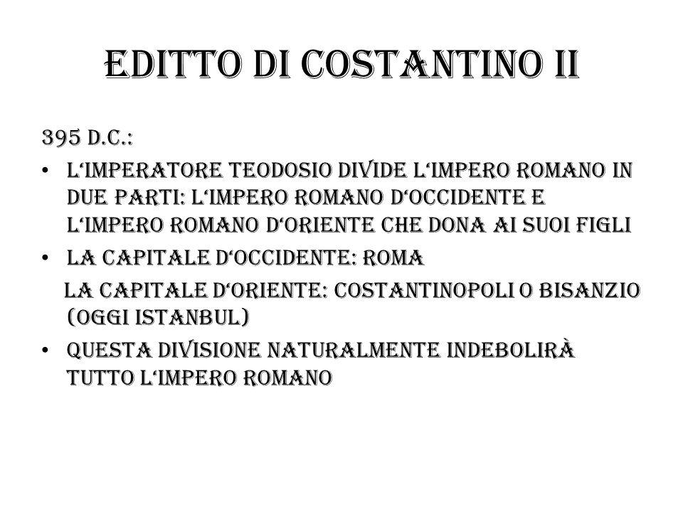 Editto di costantino II 395 d.c.: Limperatore teodosio divide limpero romano in due parti: limpero romano doccidente e limpero romano doriente che don