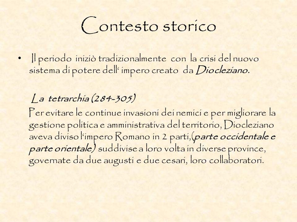 Contesto storico Il periodo iniziò tradizionalmente con la crisi del nuovo sistema di potere dell impero creato da Diocleziano. La tetrarchia (284-305