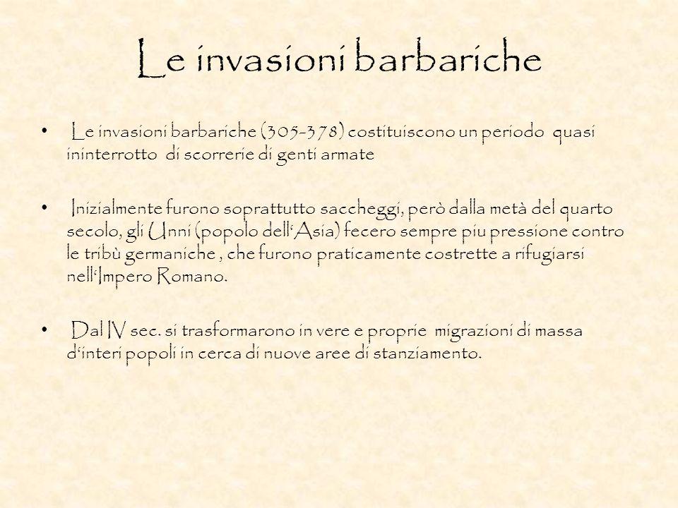Le invasioni barbariche Le invasioni barbariche (305-378) costituiscono un periodo quasi ininterrotto di scorrerie di genti armate Inizialmente furono