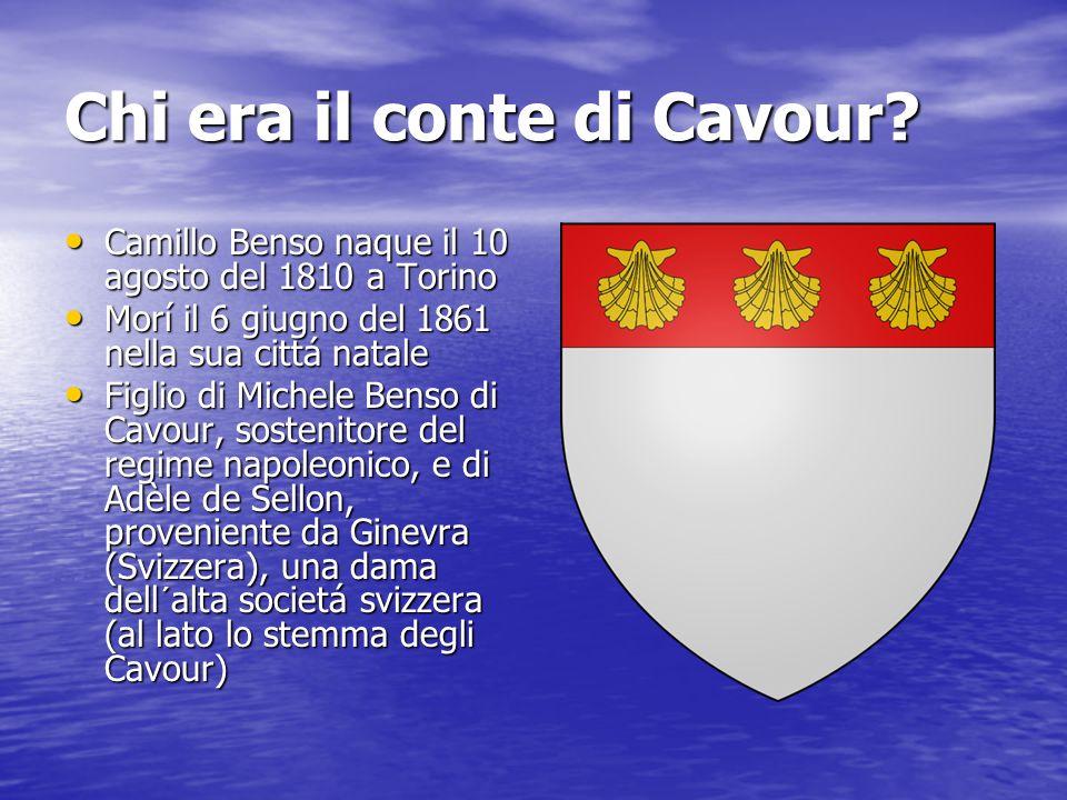 Chi era il conte di Cavour? Camillo Benso naque il 10 agosto del 1810 a Torino Camillo Benso naque il 10 agosto del 1810 a Torino Morí il 6 giugno del