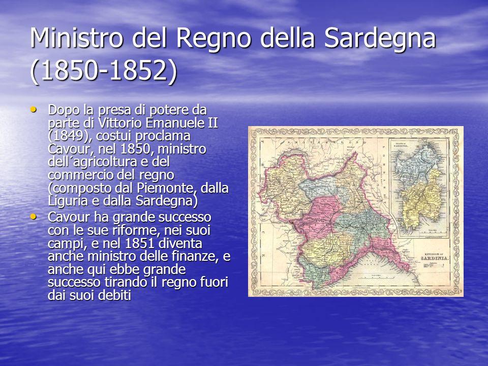 Ministro del Regno della Sardegna (1850-1852) Dopo la presa di potere da parte di Vittorio Emanuele II (1849), costui proclama Cavour, nel 1850, minis