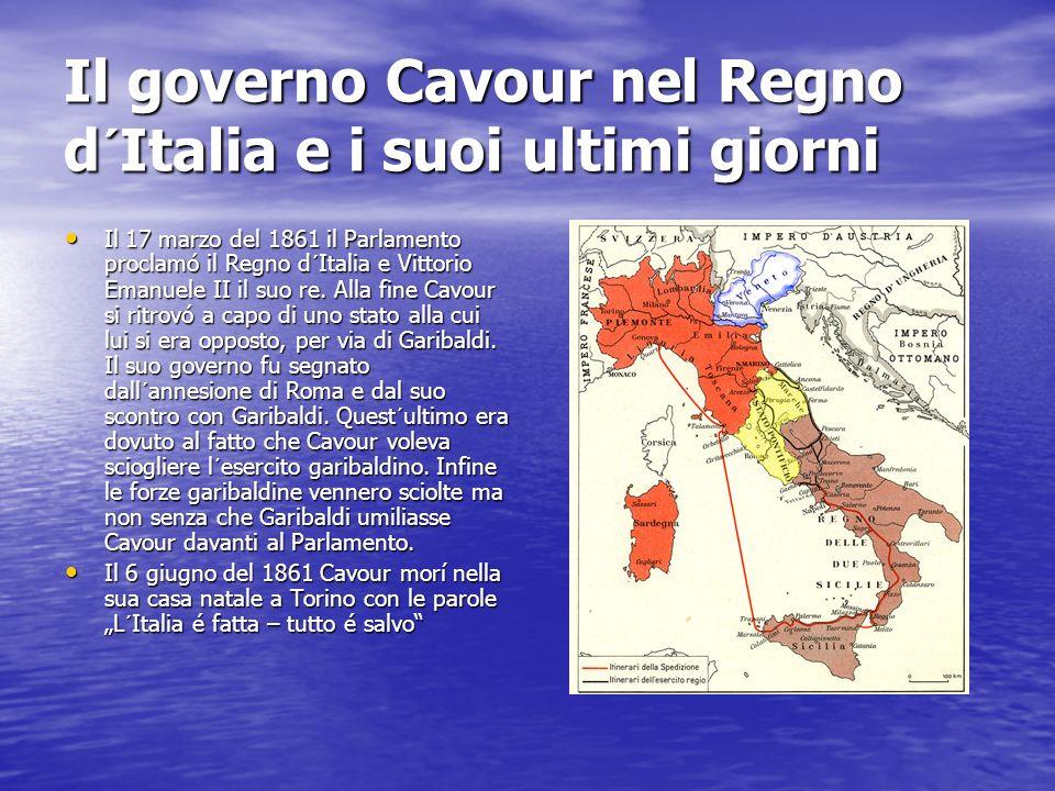 Il governo Cavour nel Regno d´Italia e i suoi ultimi giorni Il 17 marzo del 1861 il Parlamento proclamó il Regno d´Italia e Vittorio Emanuele II il su