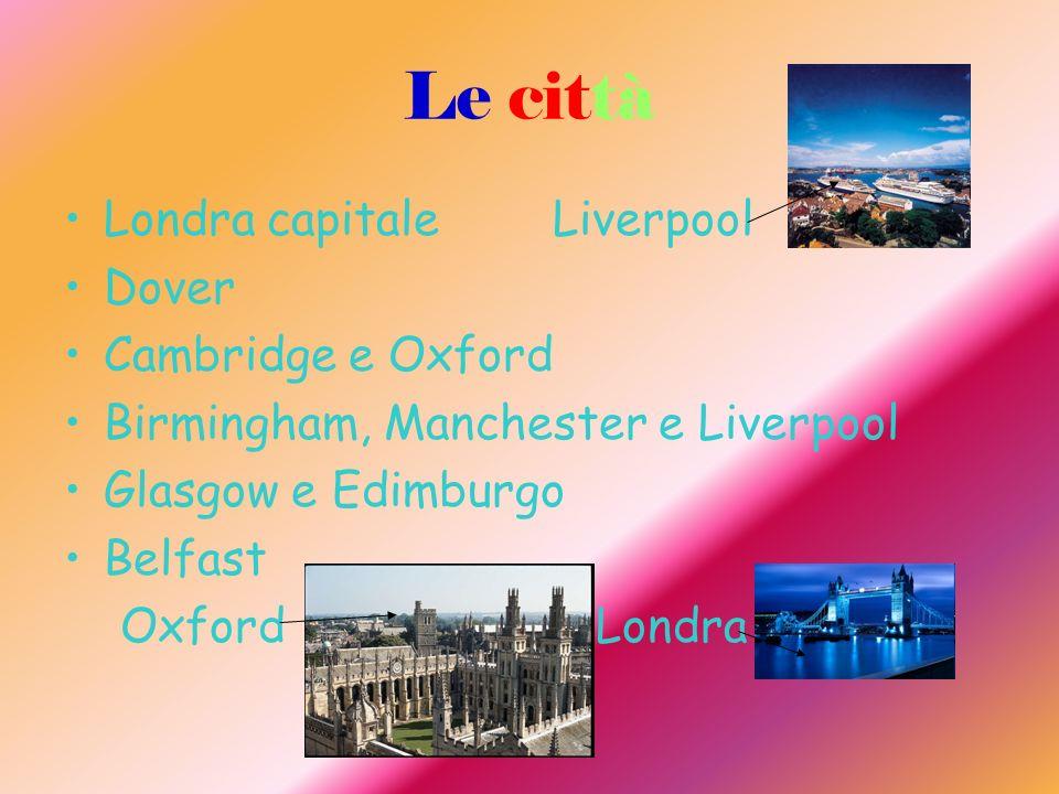 Le città Londra capitale Liverpool Dover Cambridge e Oxford Birmingham, Manchester e Liverpool Glasgow e Edimburgo Belfast Oxford Londra