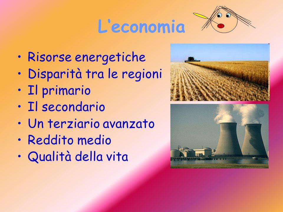 Leconomia Risorse energetiche Disparità tra le regioni Il primario Il secondario Un terziario avanzato Reddito medio Qualità della vita