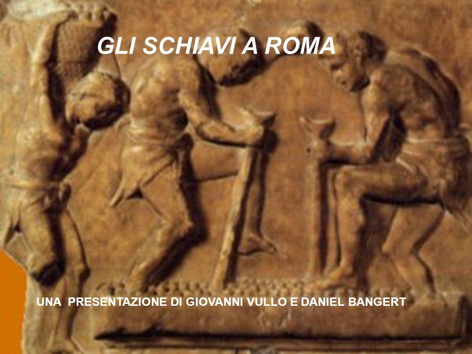 GLI SCHIAVI A ROMA UNA PRESENTAZIONE DI GIOVANNI VULLO E DANIEL BANGERT