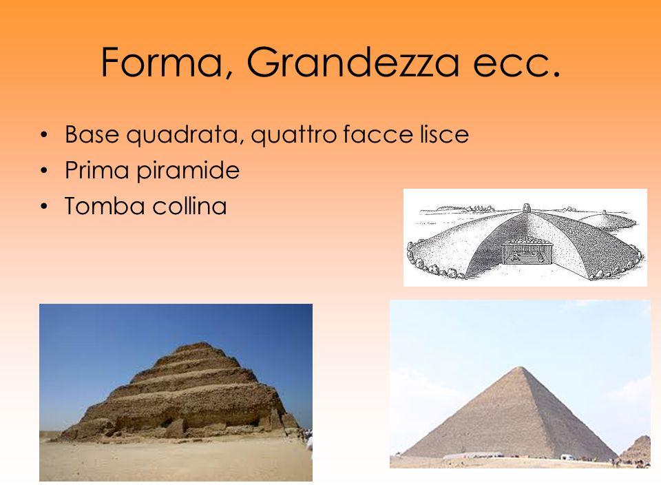 Forma, Grandezza ecc. Base quadrata, quattro facce lisce Prima piramide Tomba collina
