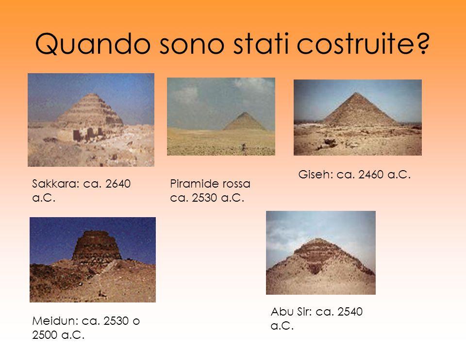 Quando sono stati costruite? Sakkara: ca. 2640 a.C. Piramide rossa ca. 2530 a.C. Giseh: ca. 2460 a.C. Meidun: ca. 2530 o 2500 a.C. Abu Sir: ca. 2540 a