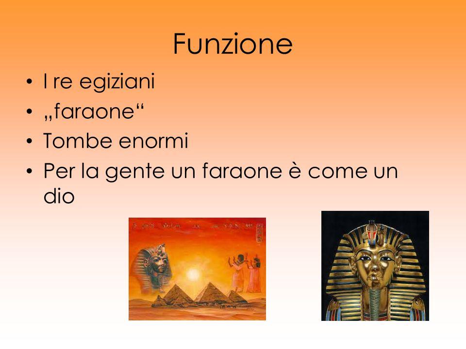 Funzione I re egiziani faraone Tombe enormi Per la gente un faraone è come un dio