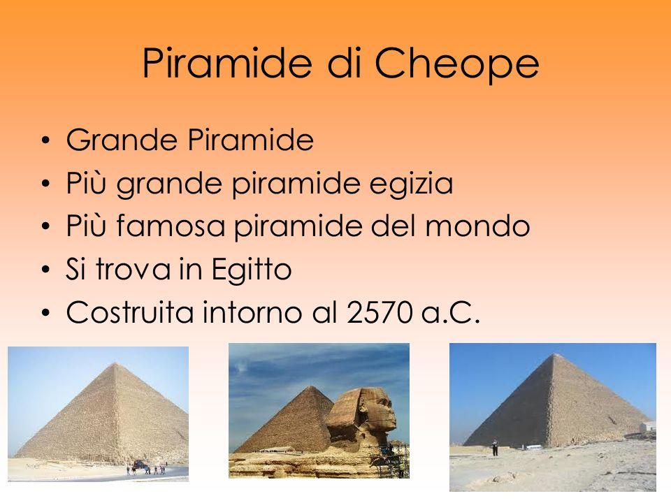 Piramide di Cheope Grande Piramide Più grande piramide egizia Più famosa piramide del mondo Si trova in Egitto Costruita intorno al 2570 a.C.