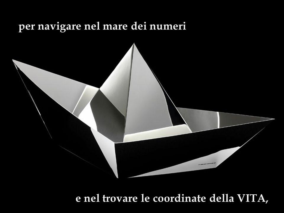 per navigare nel mare dei numeri e nel trovare le coordinate della VITA,