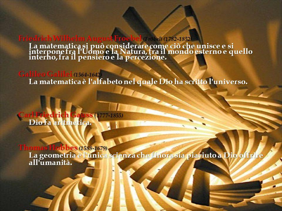 Friedrich Wilhelm August Froebel (Fröbel) (1782-1852) La matematica si può considerare come ciò che unisce e si interpone fra l'Uomo e la Natura, fra