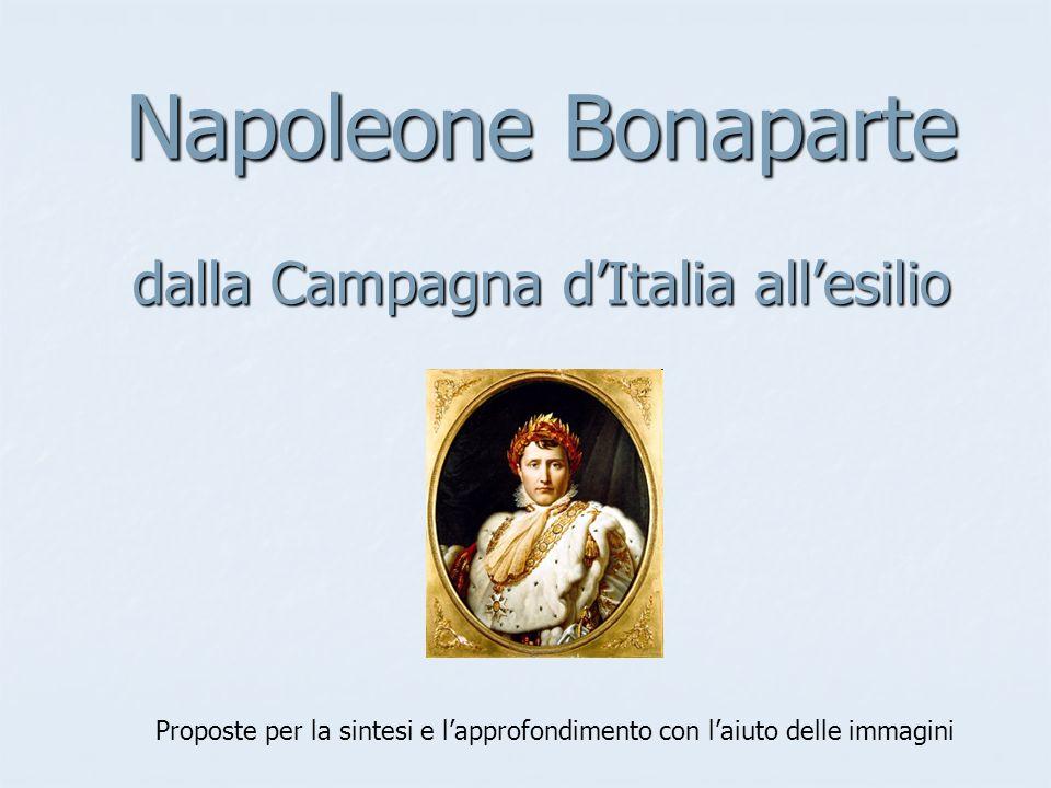 Napoleone Bonaparte dalla Campagna dItalia allesilio Proposte per la sintesi e lapprofondimento con laiuto delle immagini