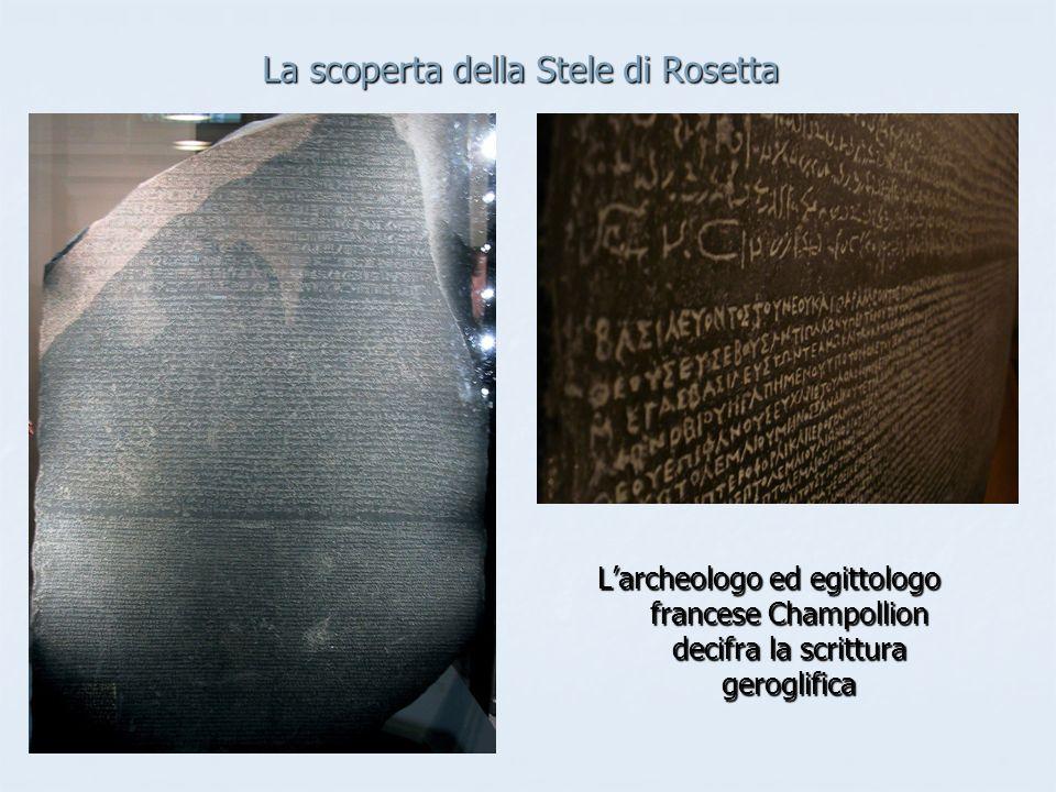 La scoperta della Stele di Rosetta Larcheologo ed egittologo francese Champollion decifra la scrittura geroglifica