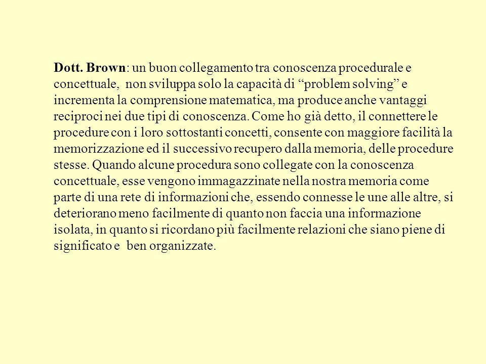 Dott. Brown: un buon collegamento tra conoscenza procedurale e concettuale, non sviluppa solo la capacità di problem solving e incrementa la comprensi