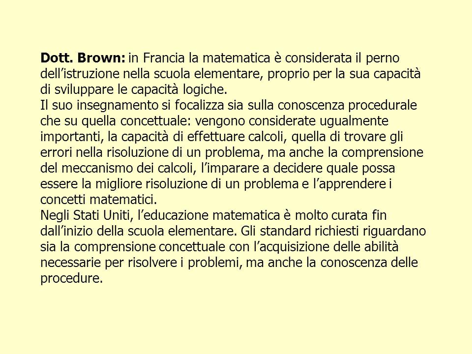 Dott. Brown: in Francia la matematica è considerata il perno dellistruzione nella scuola elementare, proprio per la sua capacità di sviluppare le capa