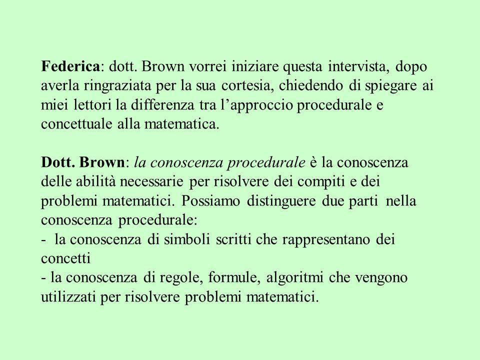 Federica: dott. Brown vorrei iniziare questa intervista, dopo averla ringraziata per la sua cortesia, chiedendo di spiegare ai miei lettori la differe