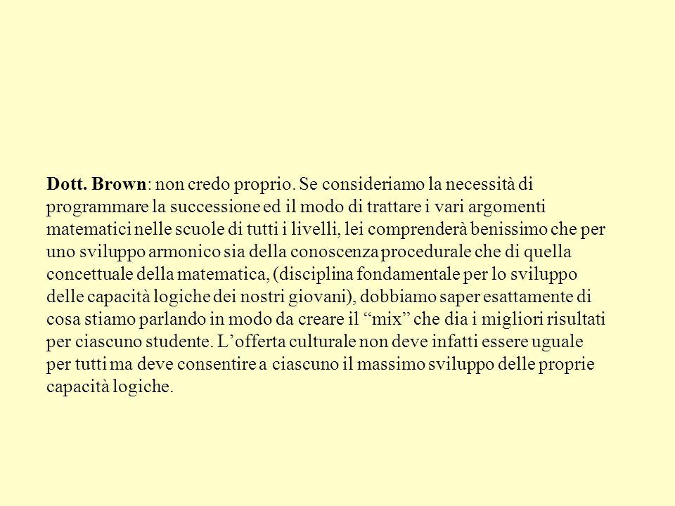 Dott. Brown: non credo proprio. Se consideriamo la necessità di programmare la successione ed il modo di trattare i vari argomenti matematici nelle sc