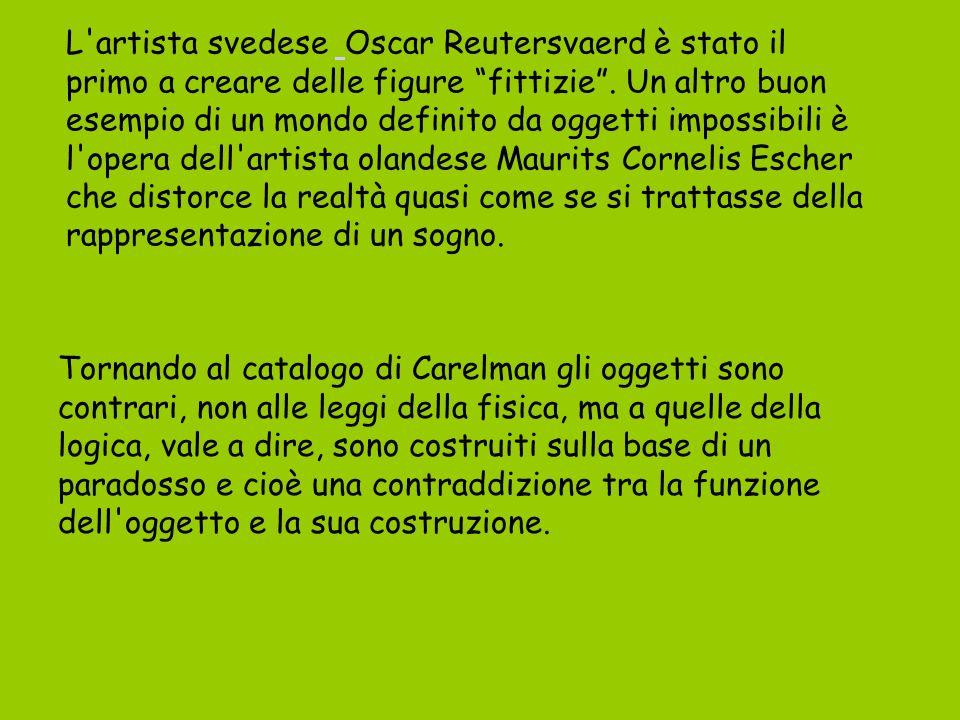 L artista svedese Oscar Reutersvaerd è stato il primo a creare delle figure fittizie.