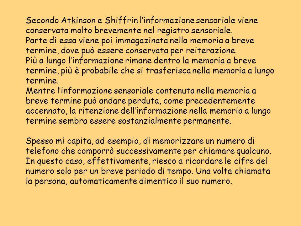 Secondo Atkinson e Shiffrin linformazione sensoriale viene conservata molto brevemente nel registro sensoriale. Parte di essa viene poi immagazinata n