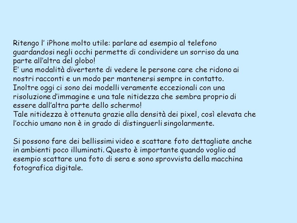 Ritengo l iPhone molto utile: parlare ad esempio al telefono guardandosi negli occhi permette di condividere un sorriso da una parte allaltra del glob