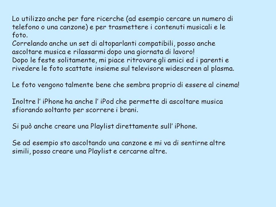 Lo utilizzo anche per fare ricerche (ad esempio cercare un numero di telefono o una canzone) e per trasmettere i contenuti musicali e le foto. Correla