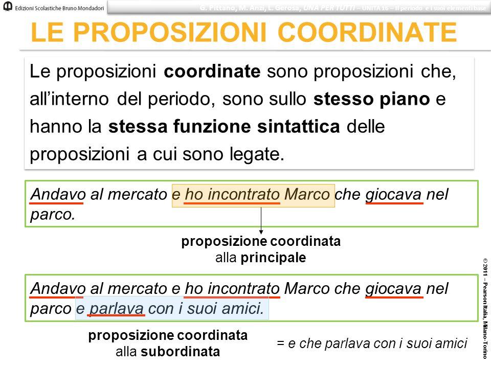 LE PROPOSIZIONI COORDINATE © 2011 – Pearson Italia, Milano-Torino G. Pittano, M. Anzi, L. Gerosa, UNA PER TUTTI – UNITÀ 16 – Il periodo e i suoi eleme