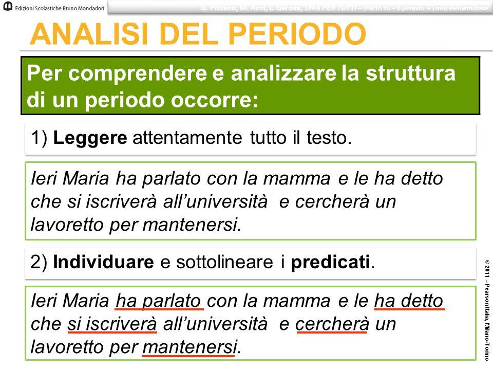 ANALISI DEL PERIODO © 2011 – Pearson Italia, Milano-Torino G. Pittano, M. Anzi, L. Gerosa, UNA PER TUTTI – UNITÀ 16 – Il periodo e i suoi elementi bas