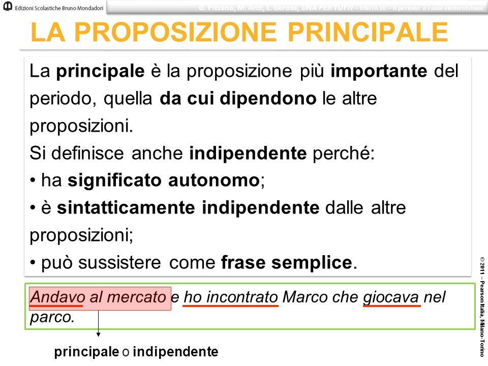 LA PROPOSIZIONE PRINCIPALE © 2011 – Pearson Italia, Milano-Torino G. Pittano, M. Anzi, L. Gerosa, UNA PER TUTTI – UNITÀ 16 – Il periodo e i suoi eleme