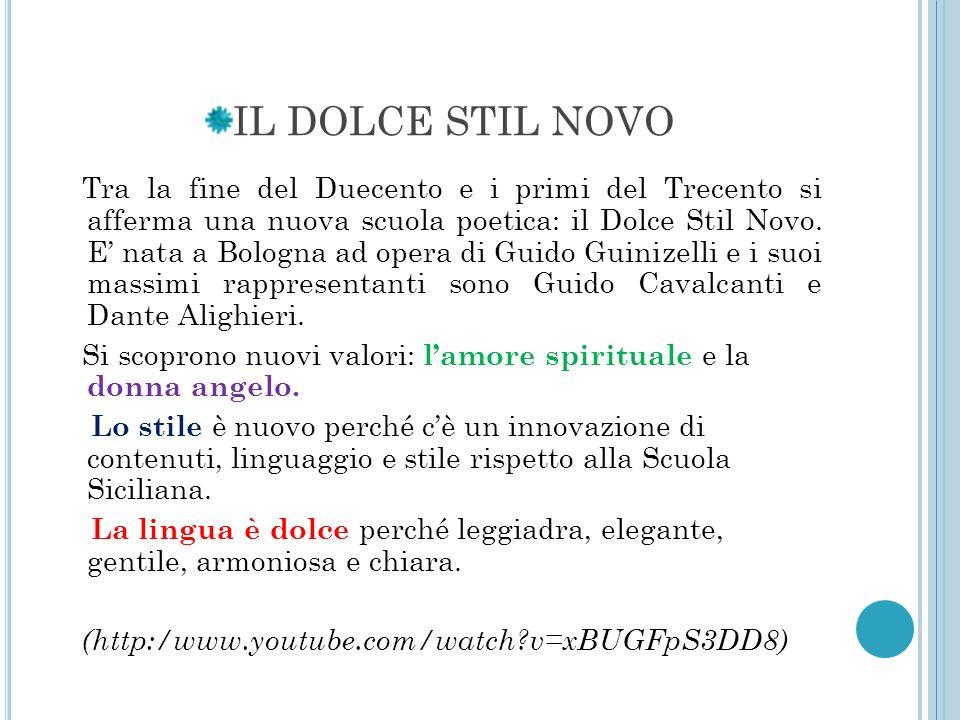 IL DOLCE STIL NOVO Tra la fine del Duecento e i primi del Trecento si afferma una nuova scuola poetica: il Dolce Stil Novo. E nata a Bologna ad opera