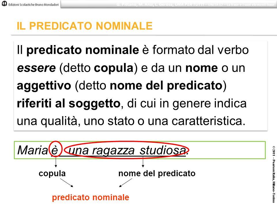 © 2011 – Pearson Italia, Milano-Torino IL PREDICATO NOMINALE Il predicato nominale è formato dal verbo essere (detto copula) e da un nome o un aggetti