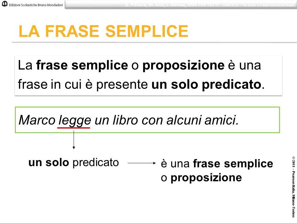 LA FRASE SEMPLICE © 2011 – Pearson Italia, Milano-Torino Marco legge un libro con alcuni amici. un solo predicato è una frase semplice o proposizione