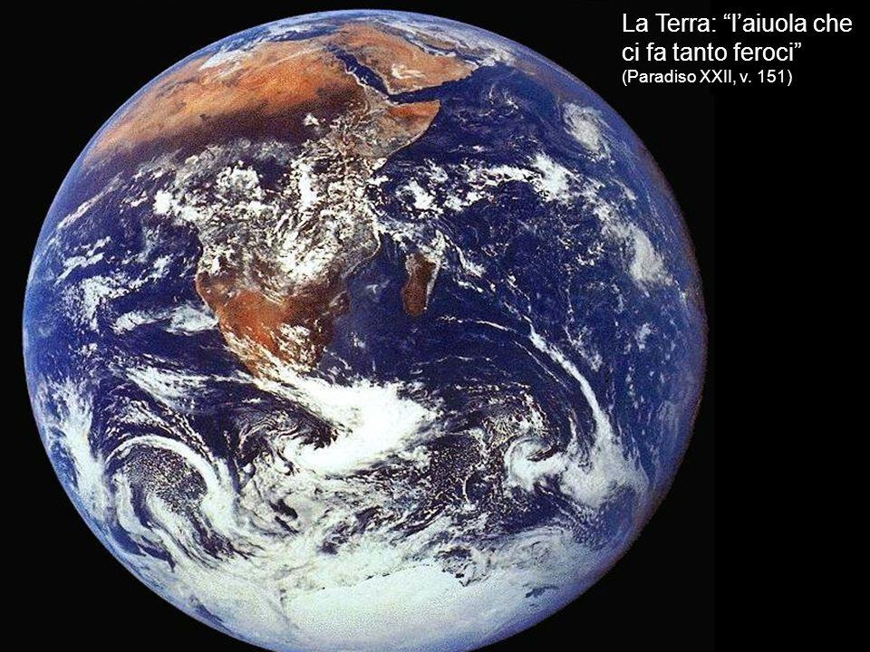 La Terra: laiuola che ci fa tanto feroci (Paradiso XXII, v. 151)