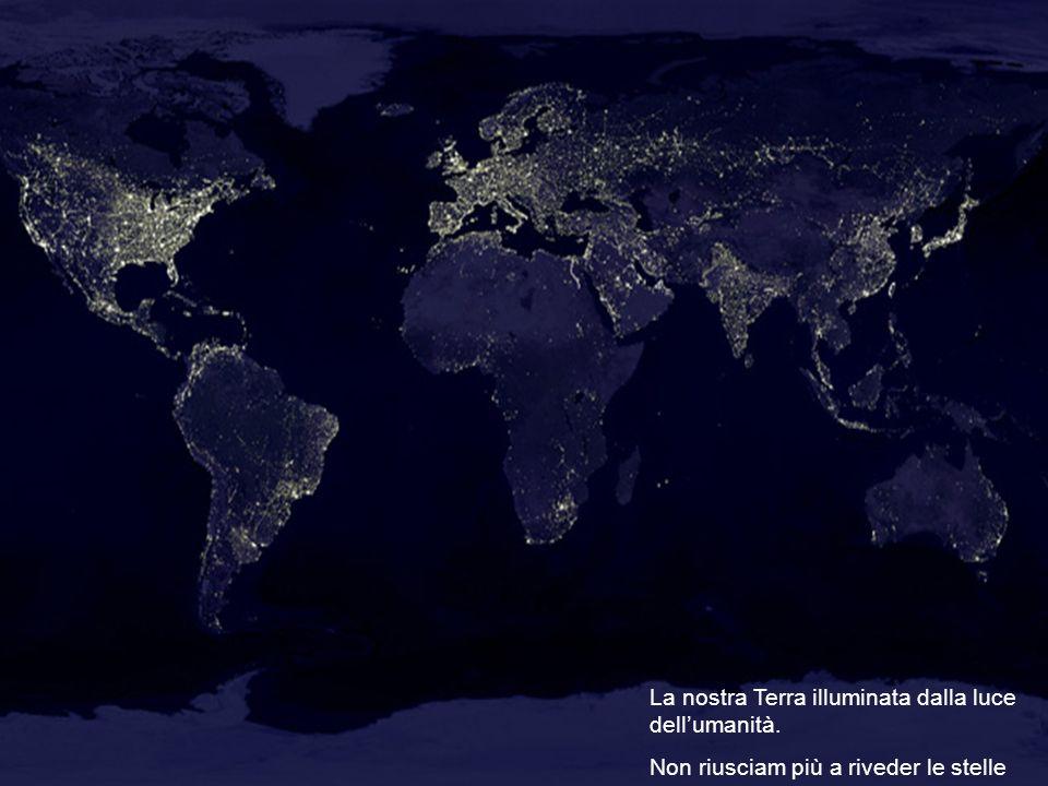 La nostra Terra illuminata dalla luce dellumanità. Non riusciam più a riveder le stelle