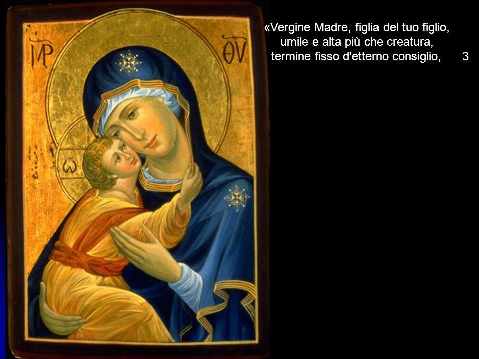 «Vergine Madre, figlia del tuo figlio, umile e alta più che creatura, termine fisso d'etterno consiglio, 3