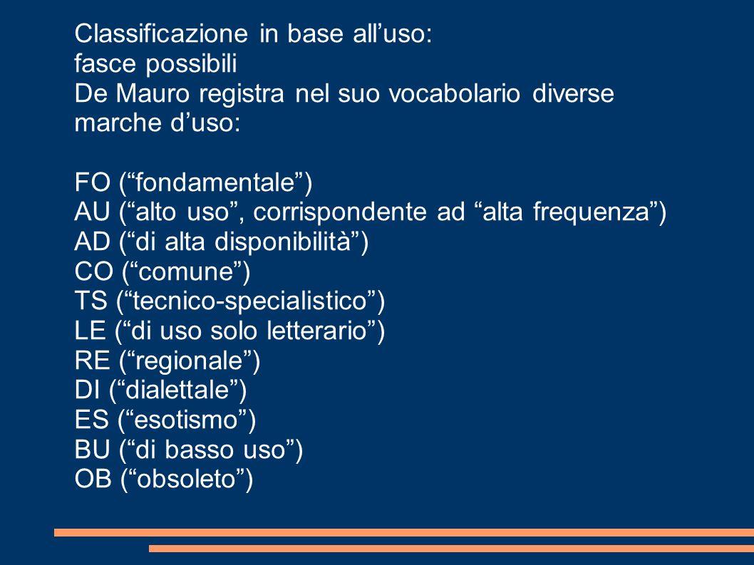 Classificazione in base alluso: fasce possibili De Mauro registra nel suo vocabolario diverse marche duso: FO (fondamentale) AU (alto uso, corrisponde
