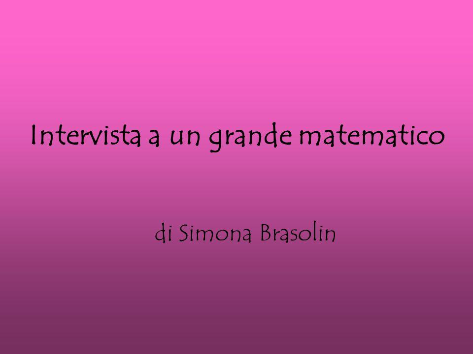 Intervista a un grande matematico di Simona Brasolin