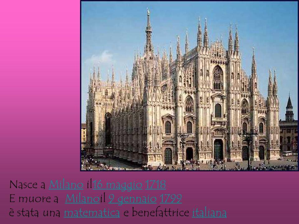 Nasce a Milano il16 maggio 1718Milano16 maggio1718 E muore a Milanoil 9 gennaio 1799Milano9 gennaio1799 è stata una matematica e benefattrice italianamatematicaitaliana