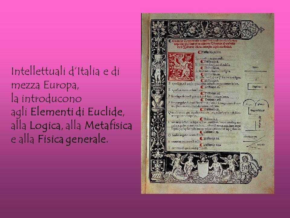 Intellettuali dItalia e di mezza Europa, la introducono agli Elementi di Euclide, alla Logica, alla Metafisica e alla Fisica generale.