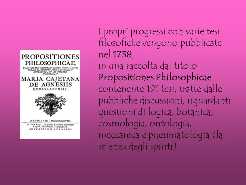 I propri progressi con varie tesi filosofiche vengono pubblicate nel 1738, in una raccolta dal titolo Propositiones Philosophicae contenente 191 tesi, tratte dalle pubbliche discussioni, riguardanti questioni di logica, botanica, cosmologia, ontologia, meccanica e pneumatologia (la scienza degli spiriti).