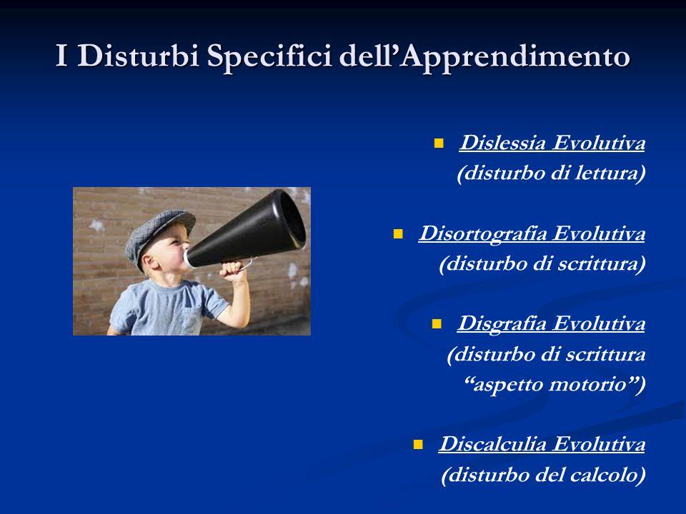 I Disturbi Specifici dellApprendimento Dislessia Evolutiva (disturbo di lettura) Disortografia Evolutiva (disturbo di scrittura) Disgrafia Evolutiva (