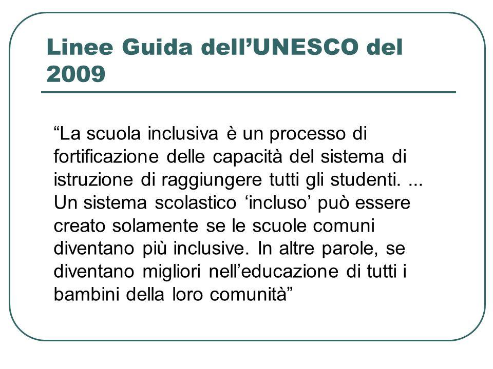 Linee Guida dellUNESCO del 2009 La scuola inclusiva è un processo di fortificazione delle capacità del sistema di istruzione di raggiungere tutti gli studenti....