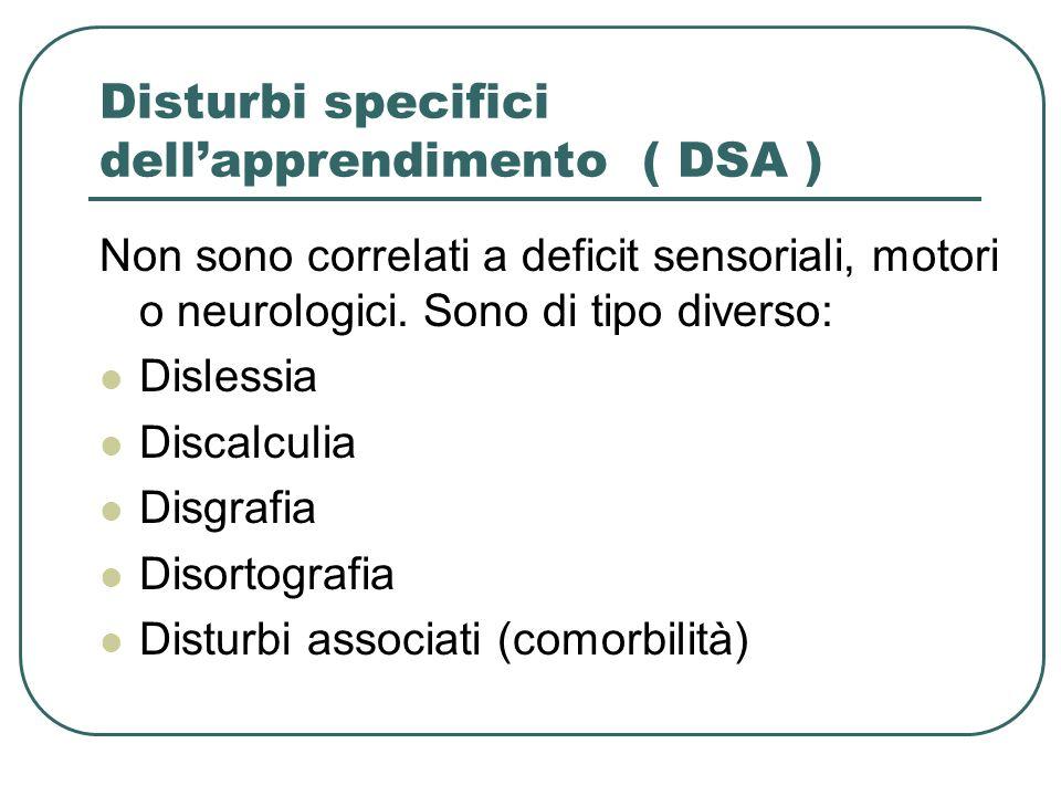 Disturbi specifici dellapprendimento ( DSA ) Non sono correlati a deficit sensoriali, motori o neurologici.