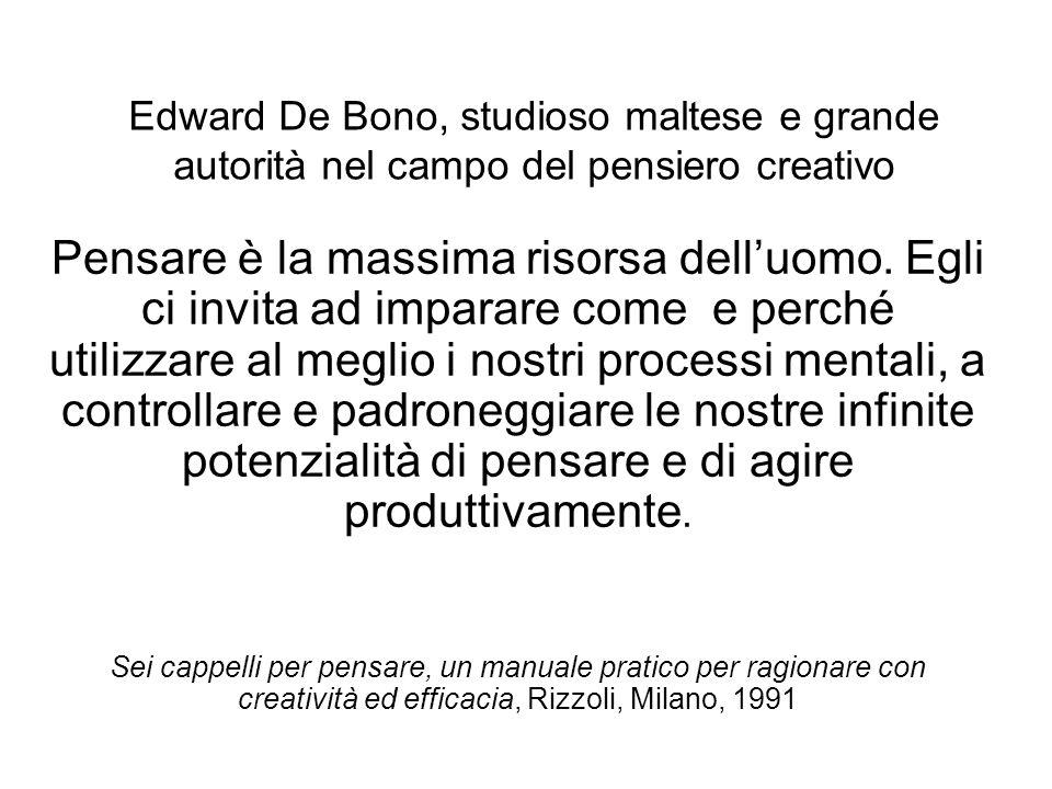 Edward De Bono, studioso maltese e grande autorità nel campo del pensiero creativo Pensare è la massima risorsa delluomo. Egli ci invita ad imparare c