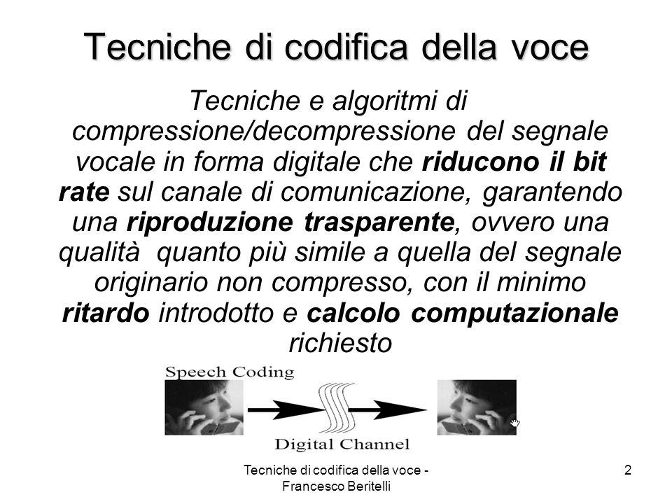 Tecniche di codifica della voce - Francesco Beritelli 32 Parametri di valutazione prestazionale di un VAD OGGETTIVI: - FEC (Front End Clipping) - MSC (Mid Speech Clipping) - OVER - NDS (Noise Detected as Speech) SOGGETTIVI: - MOS