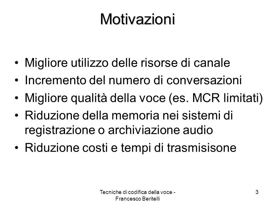 Tecniche di codifica della voce - Francesco Beritelli 3 Motivazioni Migliore utilizzo delle risorse di canale Incremento del numero di conversazioni Migliore qualità della voce (es.