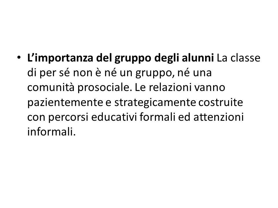 Limportanza del gruppo degli alunni La classe di per sé non è né un gruppo, né una comunità prosociale.